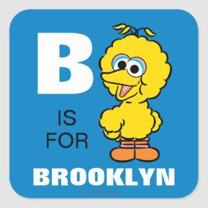 B is for Big Bird | Add Your Name Square Sticker