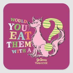 Dr. Seuss | Would You Eat Them With A Fox? Square Sticker