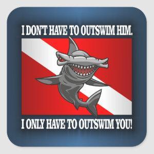 """I Only Have To Outswim You!"" Square Sticker"