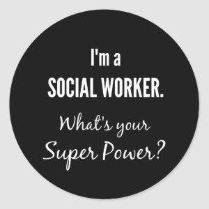 I'm a Social Worker. What's Your Super Power? Classic Round Sticker
