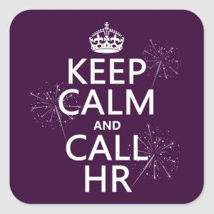 Keep Calm and Call HR (any color) Square Sticker