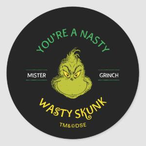 Mister Grinch   You're a Nasty Wasty Skunk Classic Round Sticker