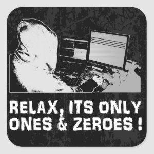 Relax, Its Only Ones & Zeroes Square Sticker