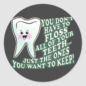 You Dont Have To Floss All Of Your Teeth Classic Round Sticker